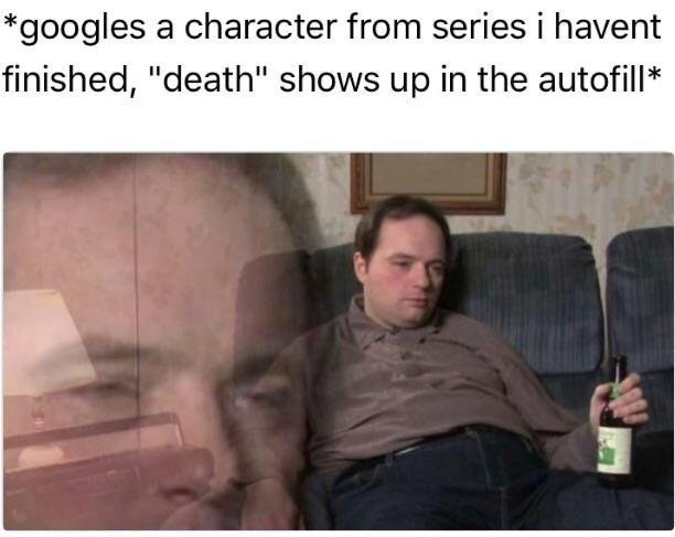 Funny meme about finding spoilers iby accident while googling a show you are enjoying.