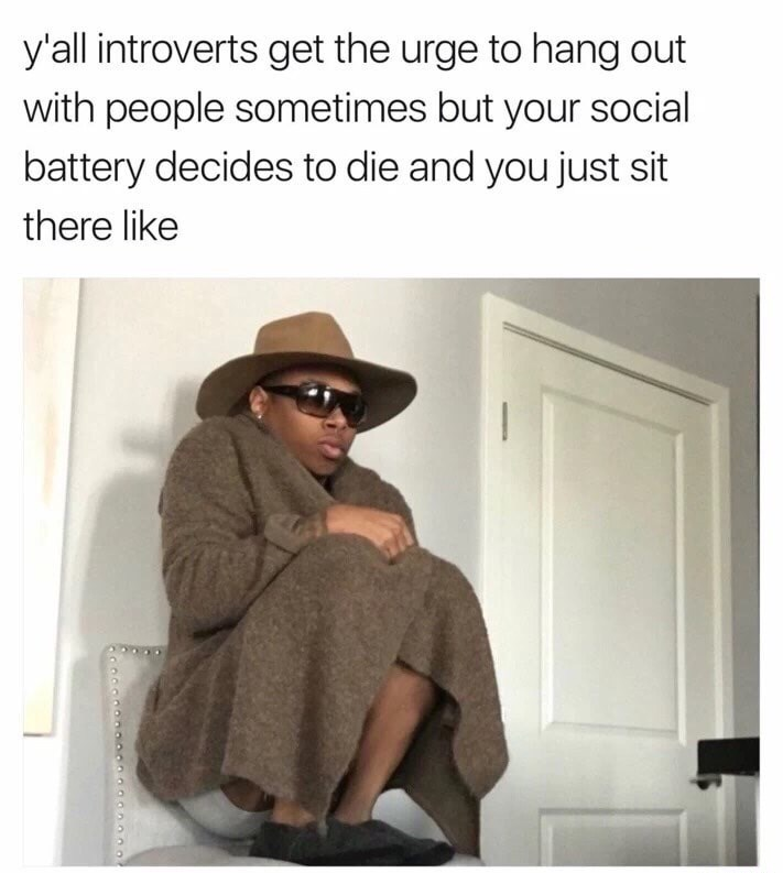 funny meme about when introverts decide to socialize but it is too much for them