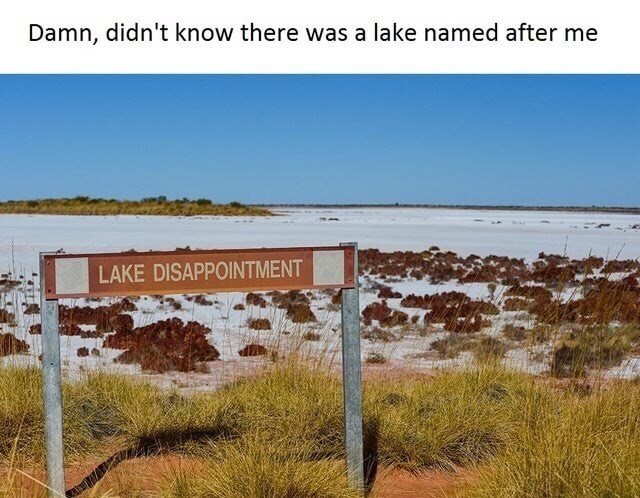 Meme of a lake named after you called Lake Disappointment