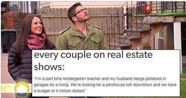 Funny meme about how unrealistic the budgets and jobs are for house hunting shows.