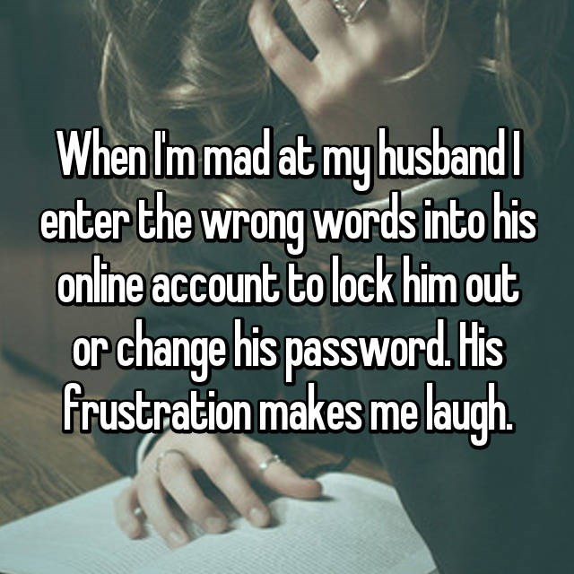 Whisper confession of woman who puts in the wrong password on her husband's account to frustrate him