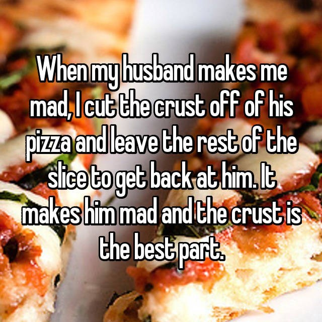 Woman who cuts off the crust of husband's pizza when she is mad at him