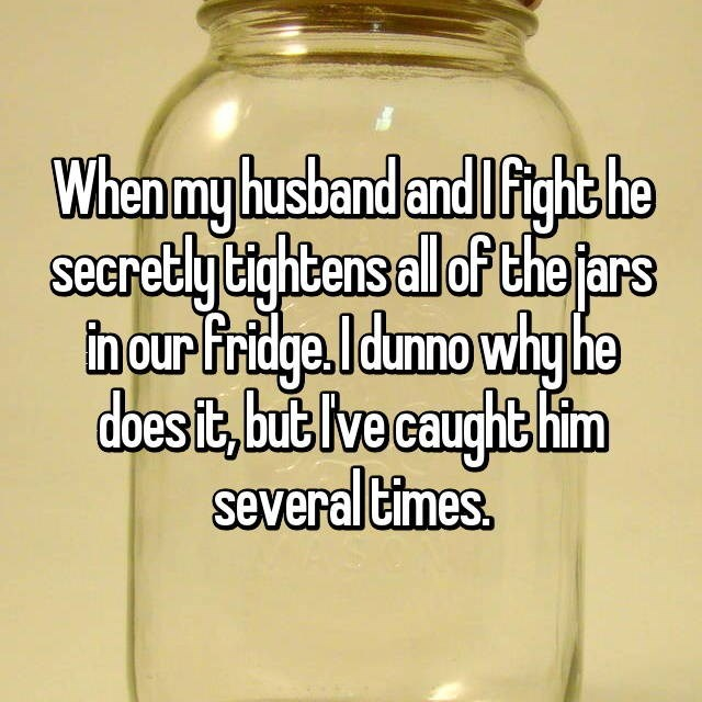husband who tightens all the jars in the house when wife upsets him
