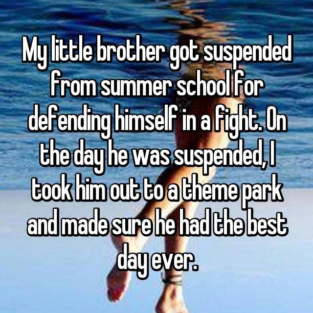 Big brother who took out the little brother on the day he got suspended for defending himself in a fight.