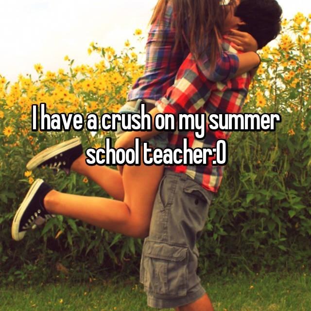 Someone who has a crush on their summer school teacher