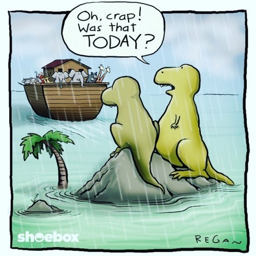 Two dinosaurs on a mountain top watching Noah's ark float away and saying 'oh crap, that was today?'
