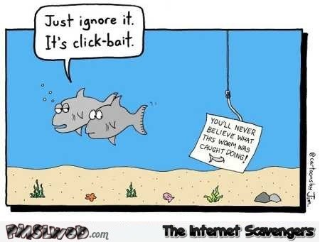 Cartoon - Just ignore it It's click-bait YOU'LL NEVER BELIEVE WHAT THIS WORM WAS CAUGHT DOING! The Internet Scvengers nSiwe.com @cartoons be Jim