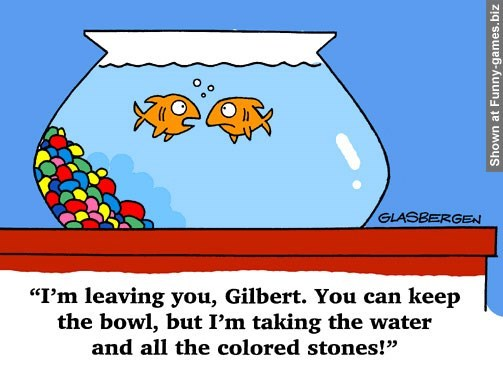 "Text - GLASBERGEN ""I'm leaving you, Gilbert. You can keep the bowl, but I'm taking the water and all the colored stones!"" Shown at Funny-games.biz"