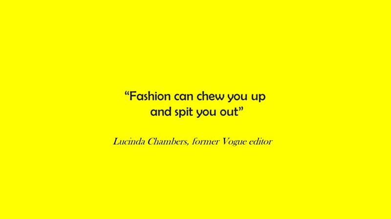 """Text - """"Fashion can chew you up and spit you out"""" Lucinda Chambers, former Vogue editor"""
