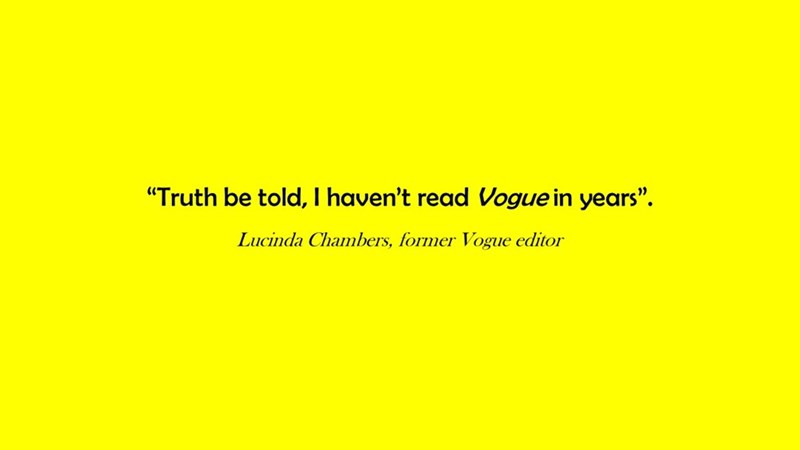 """Text - """"Truth be told, I haven't read Vogue in years"""" Lucinda Chambers, former Vogue editor"""