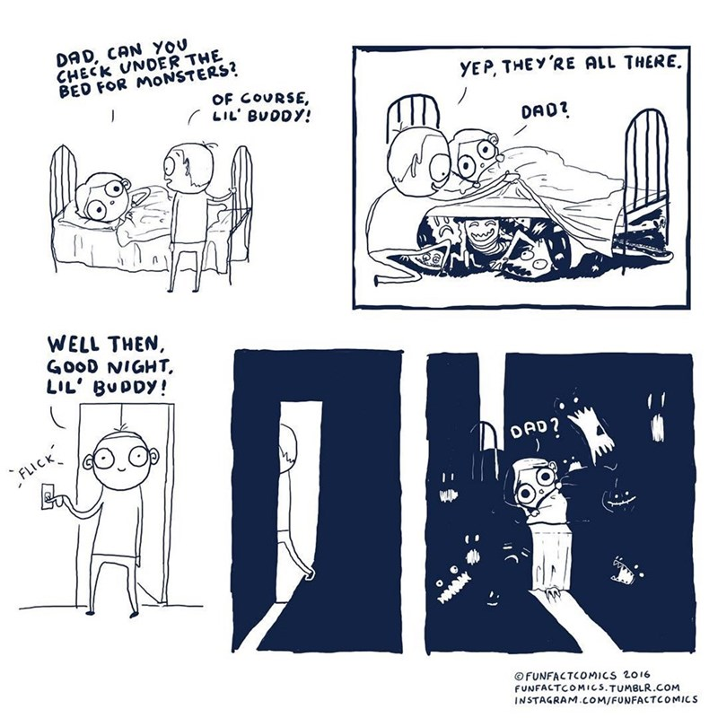 Funny comic about dad checking under the bed for monsters, tells his kid they are all there and then leaves the room - kid is scared.