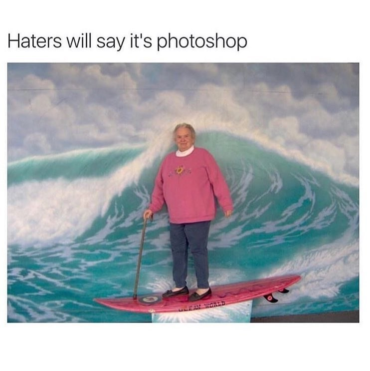 "Funny meme that says ""Haters will say it's photoshop"" with an old person on a surf board."