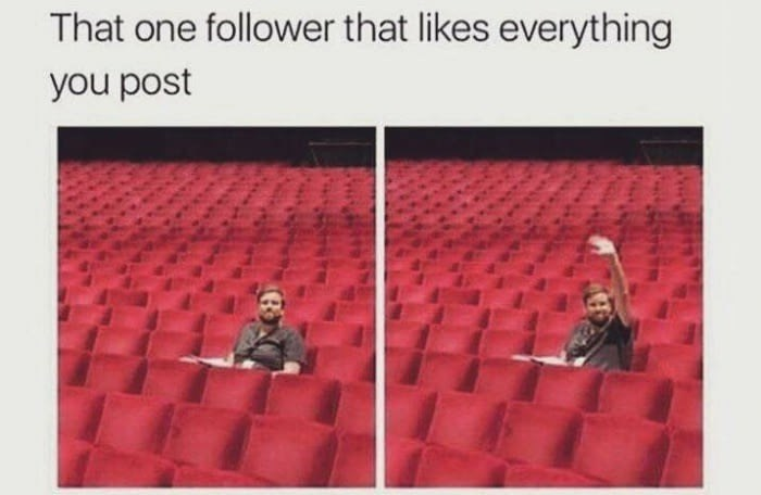 Text - That one follower that likes everything you post