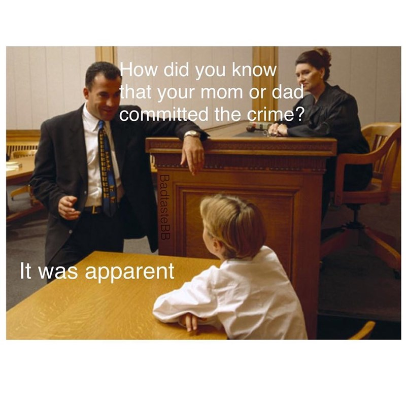 "Funny meme about being in a court room, lawyer asks kid how he knows his mom or dad did it, kid replies ""it was apparent"" a pun on the phrase ""it was a parent."""