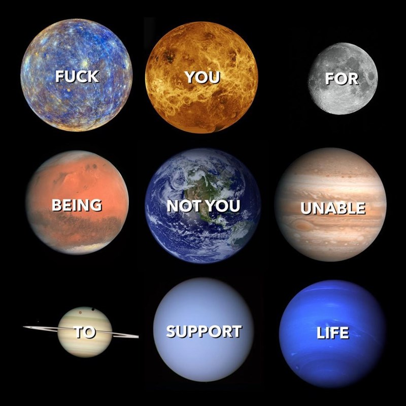Funny meme in the style of Not You/Tu No regarding the planets and earth being the only one that can support life, solar system.