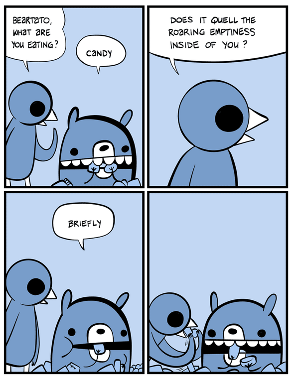 Funny web comic about a bird and a dog eating candy to kill the pain of life.