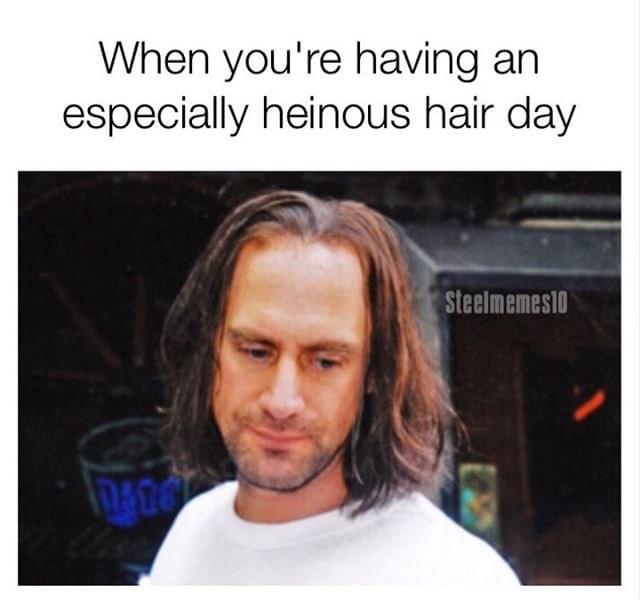 Hair - When you're having an especially heinous hair day Steelmemes1o