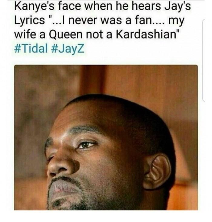 "Hair - Kanye's face when he hears Jay's Lyrics...I never was a fan.... my wife a Queen not a Kardashian"" #Tidal #JayZ"