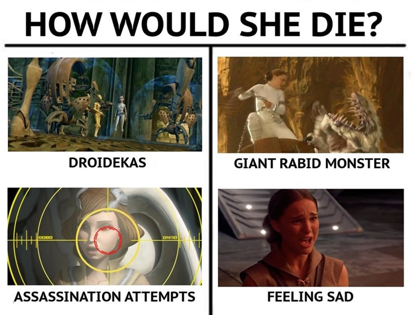 Funny meme about how Padme dies of being sad, when she was constantly in dangerous situations.