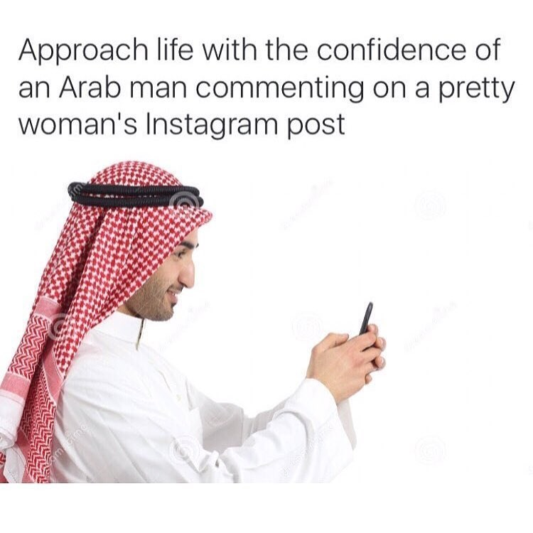 Funny meme about approaching life with the confidence of an arab man commenting on a beautiful woman's instagram post.