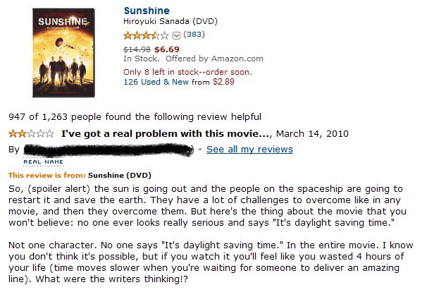 Text - Sunshine Hiroyuki Sanada (DVD) SUNSHINE (383) $14.98 $6.69 In Stock. Offered by Amazon.com Only 8 left in stock--order soon 126 Used & New from $2.89 947 of 1,263 people found the following review helpful I've got a real problem with this movie..., March 14, 2010 - See all my reviews By REAL NAME This review is from: Sunshine (DVD) So, (spoiler alert) the sun is going out and the people on the spaceship are going to restart it and save the earth. They have a lot of challenges to overcome