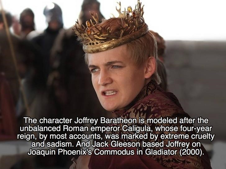 Hairstyle - The character Joffrey Baratheon is modeled after the unbalanced Roman emperor Caligula, whose four-year reign, by most accounts, was marked by extreme cruelty and sadism. And Jack Gleeson based Joffrey on Joaquin Phoenix's Commodus in Gladiator (2000)