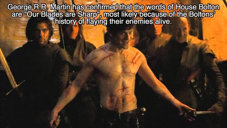 """Barechested - George R.R. Martin has confirmed that the words of House Bolton are """"Our Blades are Sharp"""", most likely because of the Boltons history of flaying their enemies alive."""
