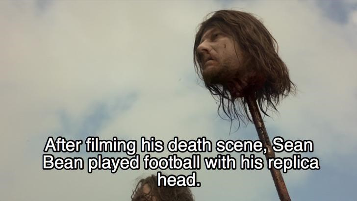 Hair - After filming his death scene, Sean Bean played football with his replica head.