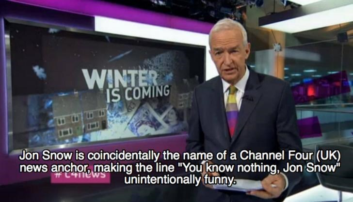 """News - WINTER IS COMING Jon Snow is coincidentally the name of a Channel Four (UK) news anchor, making the line """"You know nothing, Jon Snow unintentionally funny. t C41ews"""