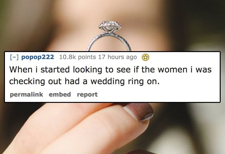 Text - - popop222 10.8k points 17 hours ago When i started looking to see if the women i was checking out had a wedding ring on permalink embed report