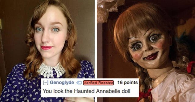 roast - Face - |H Genoglyde erfied Roastee 16 points You look the Haunted Annabelle doll