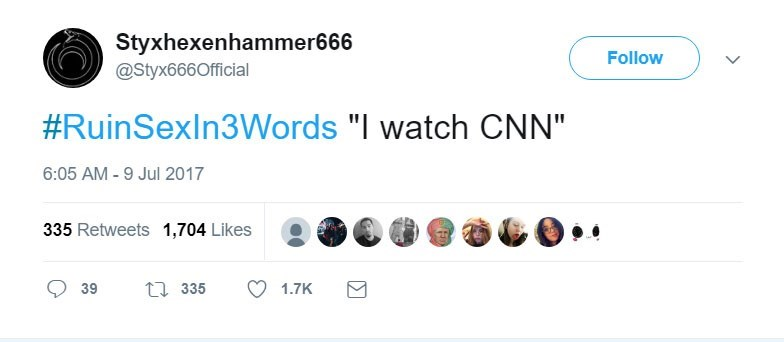 "Text - Styxhexenhammer666 @Styx666Official Follow #RuinSexIn3Words ""I watch CNN"" 6:05 AM-9 Jul 2017 335 Retweets 1,704 Likes t335 39 1.7K"