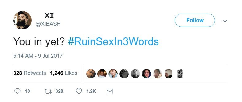 Text - XI Follow @XIBASH You in yet? #RuinSexIn3Words 5:14 AM -9 Jul 2017 328 Retweets 1,246 Likes L328 10 1.2K