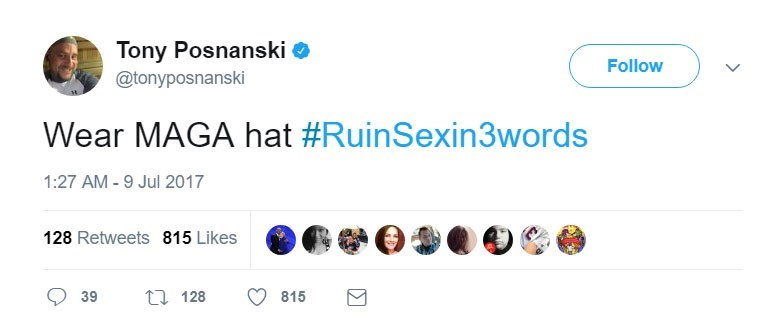 Product - Tony Posnanski Follow @tonyposnanski Wear MAGA hat #RuinSexin3words 1:27 AM - 9 Jul 2017 128 Retweets 815 Likes L 128 815 39
