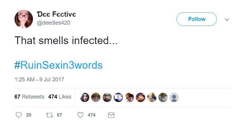 Text - Dee Fective Follow @deedles420 That smells infected... #RuinSexin3words 1:25 AM - 9 Jul 2017 67 Retweets 474 Likes 20 474