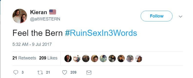 Text - Kieran Follow @altWESTERN Feel the Bern #RuinSexIn3Words 5:32 AM -9 Jul 2017 21 Retweets 209 Likes 121 3 209