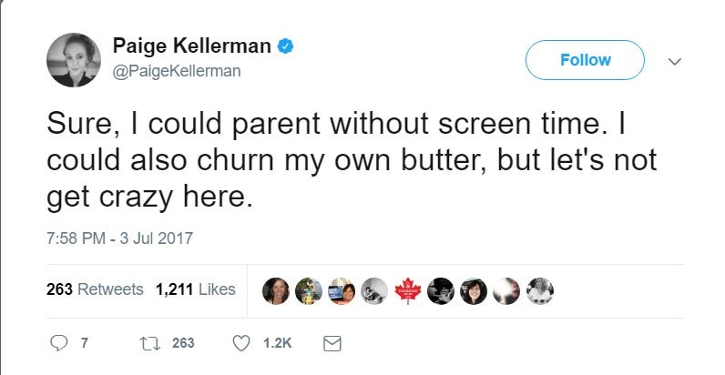 Text - Paige Kellerman @PaigeKellerman Follow Sure, I could parent without screen time. I could also churn my own butter, but let's not get crazy here. 7:58 PM -3 Jul 2017 263 Retweets 1,211 Likes CAADA t 263 1.2K 7