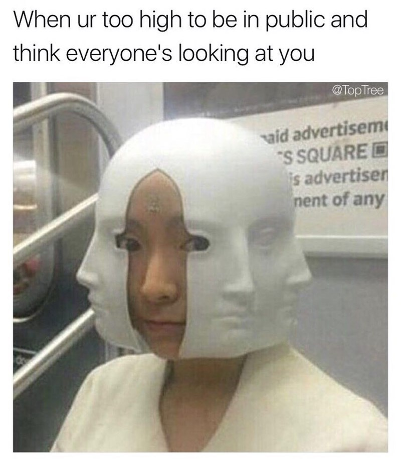 Funny meme about when you're high and you think everyone is looking at you.