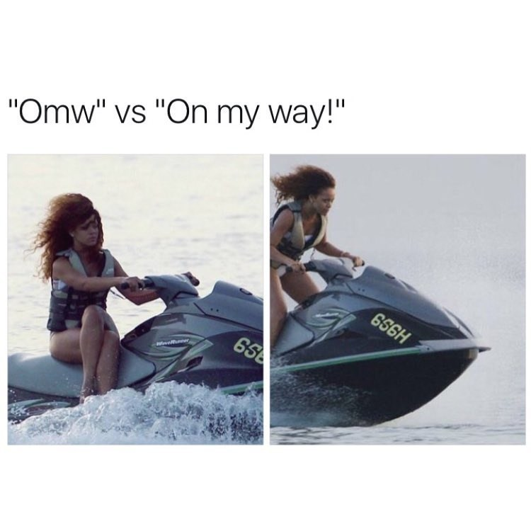 "funy meme with a picture of rihanna on jet skis used to illustrate saying ""omw"" vs saying ""on my way!"