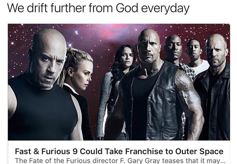 Funny meme about how the 9th fast and furious film might go to space.