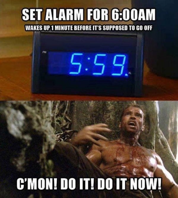 funny meme about life waking up before the alarm and waiting for it to go off with pic of Arnold Schwarzenegger in Predator