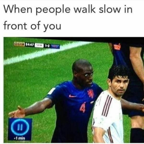 funny meme about life as a fast walker with pic of soccer player looking angry standing behind another player
