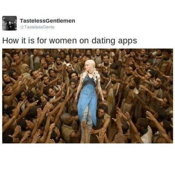 funny meme about life as a woman trying to date with pic of Daenerys from GoT surrounded by people