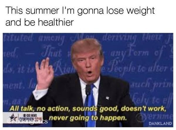 funny meme about life and failing to become healthier with pic of Trump giving demotivating speech