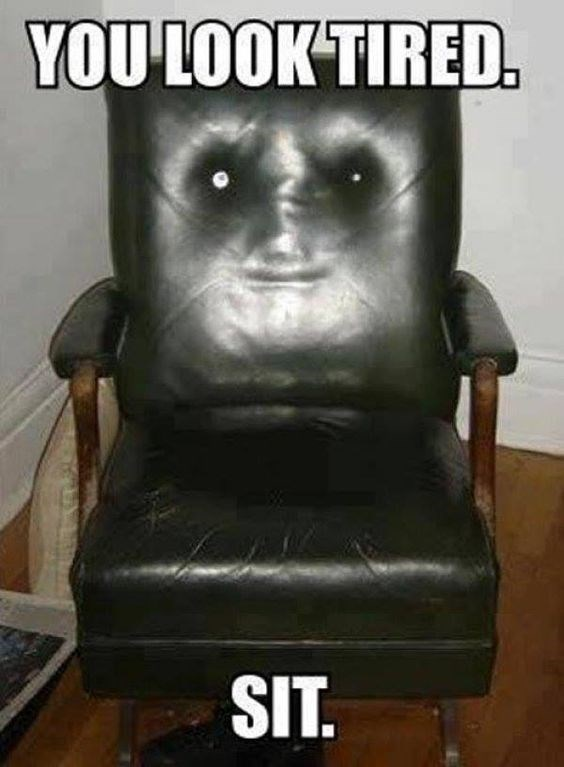 Chair - YOU LOOKTIRED SIT.