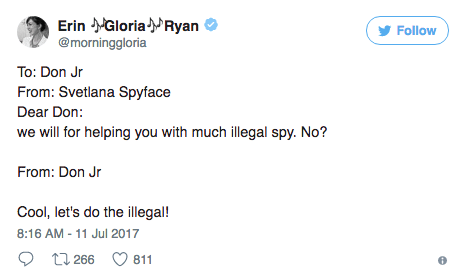 Text - Erin MGloriaRyan @morninggloria Follow To: Don Jr From: Svetlana Spyface Dear Don: we will for helping you with much illegal spy. No? From: Don Jr Cool, let's do the illegal! 8:16 AM -11 Jul 2017 t 266 811