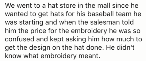 Man who didn't know what embroidery meant at the hat store.