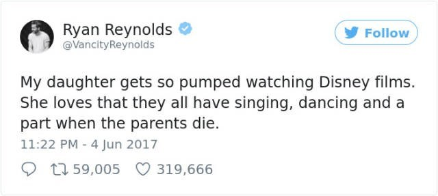 Text - Ryan Reynolds @VancityReynolds Follow My daughter gets so pumped watching Disney films. She loves that they all have singing, dancing and a part when the parents die. 11:22 PM 4 Jun 2017 1159,005 319,666