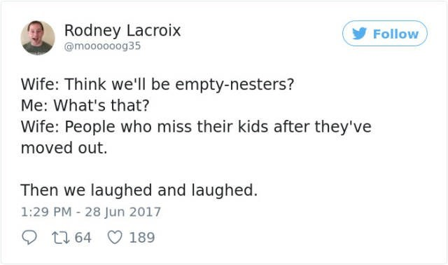 Text - Rodney Lacroix @moooooog35 Follow Wife: Think we'll be empty-nesters? Me: What's that? Wife: People who miss their kids after they've moved out. Then we laughed and laughed. 1:29 PM 28 Jun 2017 t1 64 189