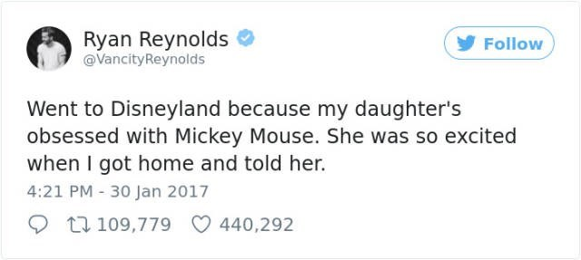 Text - Ryan Reynolds @VancityReynolds Follow Went to Disneyland because my daughter's obsessed with Mickey Mouse. She was so excited when I got home and told her. 4:21 PM 30 Jan 2017 1109,779 440,292